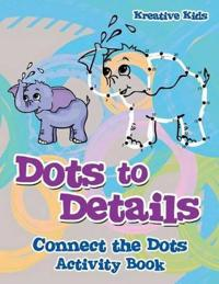 Dots to Details: Connect the Dots Activity Book