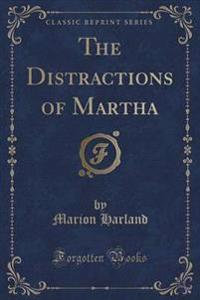 The Distractions of Martha (Classic Reprint)