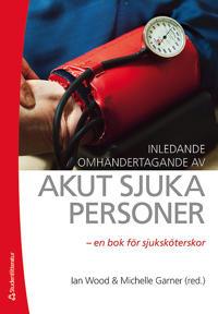 Inledande omhändertagande av akut sjuka personer : en bok för sjuksköterskor