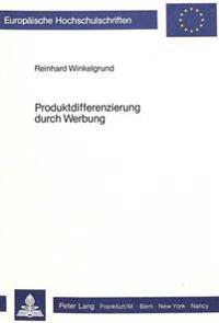 Produktdifferenzierung Durch Werbung: Ein Beitrag Zur Kommunikationspolitischen Positionierung Von Markenartikeln