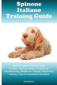 Spinone Italiano Training Guide Spinone Italiano Training Book Includes: Spinone Italiano Socializing, Housetraining, Obedience Training, Behavioral T