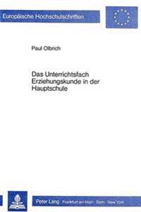 Das Unterrichtsfach Erziehungskunde in Der Hauptschule: Versuch Einer Bestandsaufnahme Und Beitrag Zur Weiterentwicklung Der Bayerischen Neukonzeption