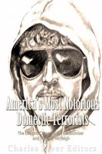 America's Most Notorious Domestic Terrorists: The Life and Crimes of the Unabomber and Timothy McVeigh