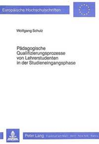 Paedagogische Qualifizierungsprozesse Von Lehrerstudenten in Der Studieneingangsphase