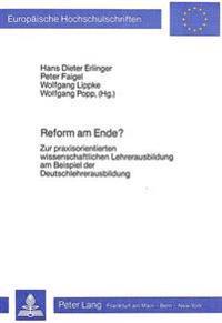 Reform Am Ende?: Zur Praxisorientierten Wissenschaftlichen Lehrerausbildung Am Beispiel Der Deutschlehrerausbildung