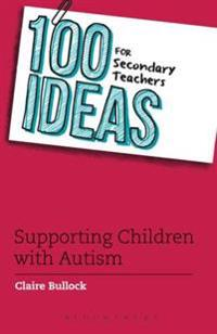 100 Ideas for Secondary Teachers: Supporting Students with Autism