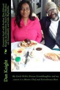 Gourmet Food with Author Dan Edward Knight Aka Dannyboy and Chef Medina Are Granddaddy and Little Bigmama: My Uncle Willie Dixons Granddaughter and My