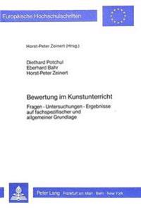 Bewertung Im Kunstunterricht: Fragen - Untersuchungen - Ergebnisse Auf Fachspezifischer Und Allgemeiner Grundlage