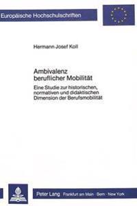 Ambivalenz Beruflicher Mobilitaet: Eine Studie Zur Historischen, Normativen Und Didaktischen Dimension Der Berufsmobilitaet
