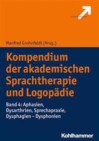 Kompendium Der Akademischen Sprachtherapie Und Logopadie: Band 4: Aphasien, Dysarthrien, Sprechapraxie, Dysphagien - Dysphonien