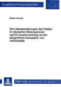 Die Liebesbeziehungen Des Helden Im Deutschen Bildungsroman Und Ihr Zusammenhang Mit Der Buergerlichen Konzeption Von Individualitaet