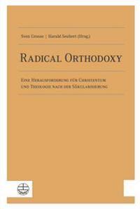 Radical Orthodoxy: Eine Herausforderung Fur Christentum Und Theologie Nach Der Sakularisierung
