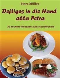 Deftiges in Die Hand Alla Petra: 33 Leckere Rezepte Zum Nachkochen
