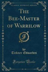 The Bee-Master of Warrilow (Classic Reprint)