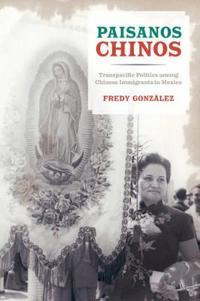 Paisanos Chinos: Transpacific Politics Among Chinese Immigrants in Mexico