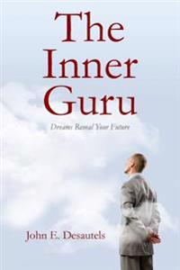 The Inner Guru: Dreams Reveal Your Future