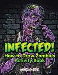 Infected! How to Draw Zombies Activity Book