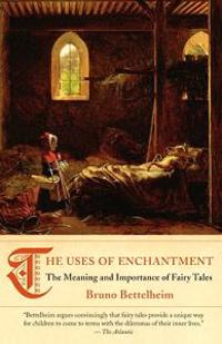 The Uses of Enchantment  The Meaning and Importance of Fairy Tales - Bruno Bettelheim - böcker (9780307739636)     Bokhandel