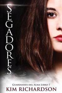 Segadores (Guardianes del Alma Libro 7)