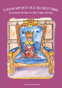 Flickan som inte ville bli drottning : en sagolik historia om drottning Kristina