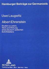 Albert Ehrenstein: Studien Zu Leben, Werk Und Wirkung Eines Deutsch-Juedischen Schriftstellers
