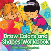 Draw Colors and Shapes Workbook | Toddler-Grade K - Ages 1 to 6