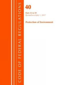 Code of Federal Regulations, Title 40 Protection of the Environment 53-59, Revised as of July 1, 2017