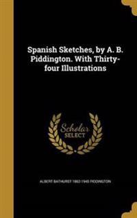 SPANISH SKETCHES BY A B PIDDIN
