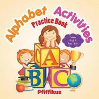 Alphabet Activities Practice Book Toddler-Grade K - Ages 1 to 6