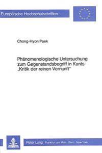 Phaenomenologische Untersuchung Zum Gegenstandsbegriff in Kants -Kritik Der Reinen Vernunft-