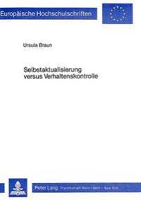 Selbstaktualisierung Versus Verhaltenskontrolle: Aufarbeitung Der Kontroverse Rogers - Skinner Zur Klaerung Theoretischer Grundlagen Der Gespraechspsy