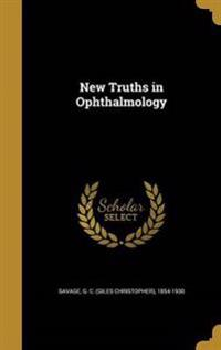 NEW TRUTHS IN OPHTHALMOLOGY