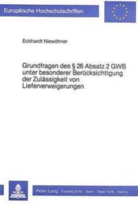 Grundfragen Des 26 Absatz 2 Gwb Unter Besonderer Beruecksichtigung Der Zulaessigkeit Von Lieferverweigerungen