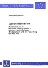 Spontaneitaet Und Form: Romanstrukturen Im Deutschen Impressionismus - Untersucht an Den Romanen -Die Sozialisten- Und -Die Hassenburg- Von Pe