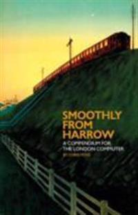 Smoothly from harrow - a compendium for the london commuter