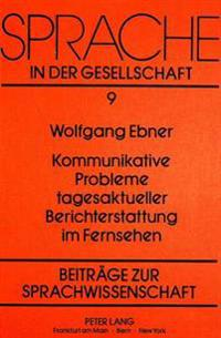Kommunikative Probleme Tagesaktueller Berichterstattung Im Fernsehen: Dargestellt Am Beispiel Der Landesschau Baden-Wuerttemberg