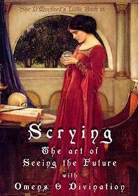 Scrying: The Art of Seeing the Future with Omens & Divination