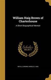 WILLIAM HAIG BROWN OF CHARTERH