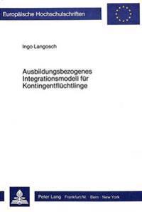 Ausbildungsbezogenes Integrationsmodell Fuer Kontingentfluechtlinge: Konzept Und Umsetzung Einer Beratung Fuer Die Sozialpsychologische Betreuung