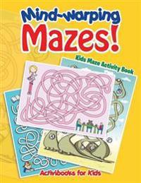 Mind-Warping Mazes! Kids Maze Activity Book