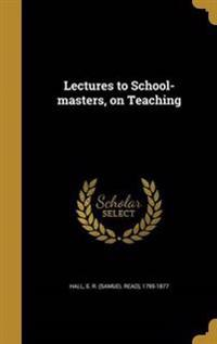 LECTURES TO SCHOOL-MASTERS ON