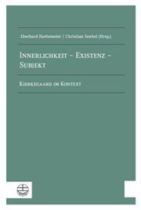 Innerlichkeit - Existenz - Subjekt: Kierkegaard Im Kontext. Dokumentation Zweier Internationaler Arbeitsgesprache an Der Theologischen Fakultat Der Hu