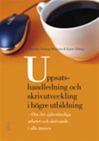 Uppsatshandledning och skrivutveckling i högre utbildning : om det självständiga arbetet och skrivande i alla ämnen