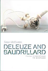 Deleuze and Baudrillard: From Cyberpunk to Biopunk