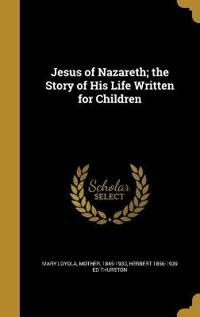JESUS OF NAZARETH THE STORY OF