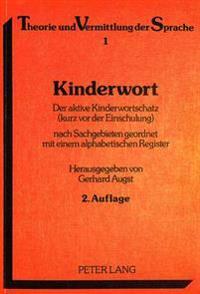 Kinderwort: Der Aktive Kinderwortschatz (Kurz VOR Der Einschulung) Nach Sachgebieten Geordnet Mit Einem Alphabetischen Register