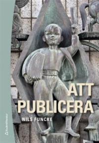 Att publicera : etik och juridik för journalister och publicister