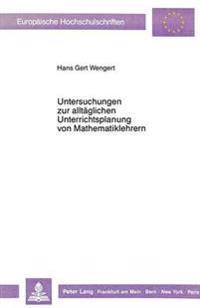 Untersuchungen Zur Alltaeglichen Unterrichtsplanung Von Mathematiklehrern: Eine Kognitionspsychologische Studie