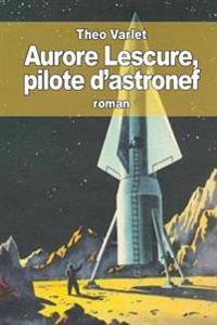 Aurore Lescure: Pilote D'Astronef