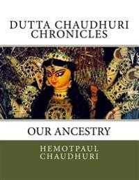 Dutta Chaudhuri Chronicles: Our Ancestry